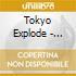 TOKYO EXPLODE