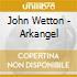 John Wetton - Arkangel