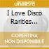 I LOVE DISCO RARITIES VOL.1