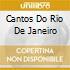 CANTOS DO RIO DE JANEIRO ( VELOSO, BUARQUE, JOBIM, BETHANIA...)