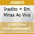 INEDITO + EM MINAS AO VIVO