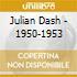 Julian Dash - 1950-1953