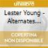 Lester Young - Alternates 1944-49 Vol.2