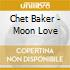 Chet Baker - Moon Love