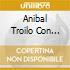 Anibal Troilo Con Alberto Marino - Sombras Nada Mas