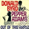 Donald Byrd / Pepper Adams Quintet - Out Of This World