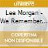 Lee Morgan - We Remember You
