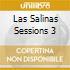 LAS SALINAS SESSIONS 3