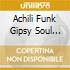 ACHILI FUNK GIPSY SOUL 69-79