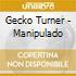 Gecko Turner - Manipulado