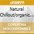 NATURAL CHILLOUT/ORGANIC SOUNDS 2CD
