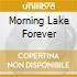 MORNING LAKE FOREVER