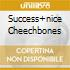 SUCCESS+NICE CHEECHBONES