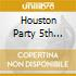 HOUSTON PARTY 5TH ANNIVE