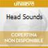 HEAD SOUNDS