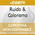 RUIDO & COLORISMO