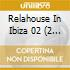 RELAHOUSE IN IBIZA 02  (2CD)