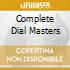 COMPLETE DIAL MASTERS