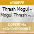 Thrash Mogul - Mogul Thrash - 1970
