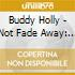 Buddy Holly - Not Fade Away: Buddy Holly 1957 The Complete
