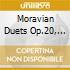 MORAVIAN DUETS OP.20, OP.32, OP.38