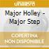Major Holley - Major Step