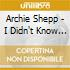 Archie Shepp - I Didn't Know About