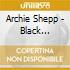 Archie Shepp - Black Ballads