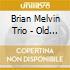 Brian Melvin Trio - Old Voice