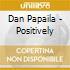 Dan Papaila - Positively