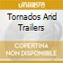 TORNADOS AND TRAILERS