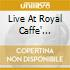 LIVE AT ROYAL CAFFE' THEATRE