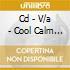 CD - V/A - COOL CALM & COLLECTIVE