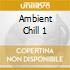 AMBIENT CHILL 1