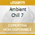 AMBIENT CHILL 7