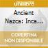 ANCIENT NAZCA: INCA MYSTERIES