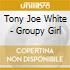 Tony Joe White - Groupy Girl