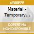 Material - Temporary Music