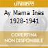 AY MAMA INES 1928-1941