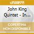 John King Quintet - In From The Cold