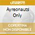 AYREONAUTS ONLY