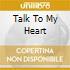 TALK TO MY HEART