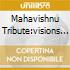 MAHAVISHNU TRIBUTE:VISIONS OF AN...
