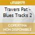 Travers Pat - Blues Tracks 2