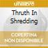 THRUTH IN SHREDDING