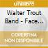 Walter Trout Band - Face The Music - Live On Tour