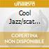 COOL JAZZ/SCAT SINGERS