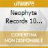 NEOPHYTE RECORDS 10 YEARS