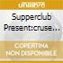 SUPPERCLUB PRESENT:CRUSE 7