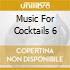 MUSIC FOR COCKTAILS 6